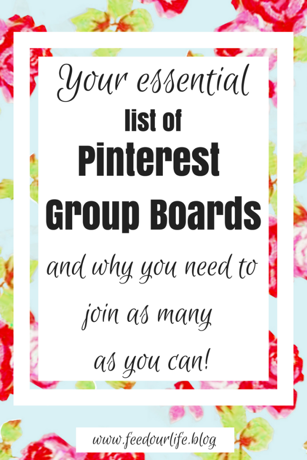 Your essential list of pinterest group boards and why you need to join as many as you can - www.feedourlife.blog